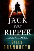 Jack the Ripper: Case Closed ebook by Gyles Brandreth