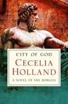 City of God - A Novel of the Borgias ebook by Cecelia Holland