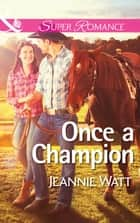 Once a Champion (Mills & Boon Superromance) (The Montana Way, Book 1) 電子書 by Jeannie Watt