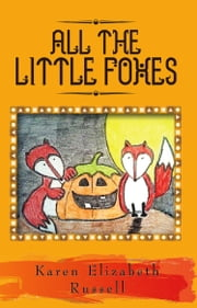 All The Little Foxes ebook by Karen-Elizabeth Russell