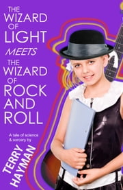 The Wizard of Light Meets the Wizard of Rock and Roll ebook by Terry Hayman