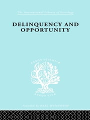 Delinquency and Opportunity - A Study of Delinquent Gangs ebook by Richard A. Cloward,L.E. Ohlin