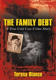 "The Family Debt - The True Story of Giacomo ""Jack"" Bianco ebook by Teresa Bianco"