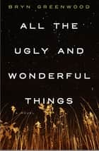 Ebook All the Ugly and Wonderful Things di Bryn Greenwood
