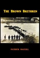 The Brown Brethren ebook by Patrick MacGill