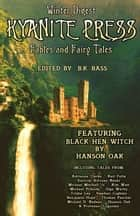 Kyanite Press Winter Digest 2018 - Fables and Fairy Tales ebook by B.K. Bass