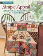 Simple Appeal - 14 Patchwork and Appliqué Projects for Everyday Living ebook by Kim Diehl