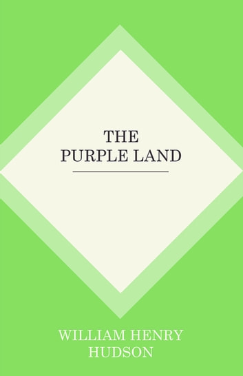 The Purple Land ebook by William Henry Hudson