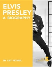 Elvis Presley: A Biography ebook by Lily  McNeil