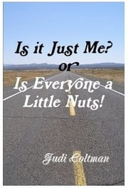 Is It Just Me? or Is Everyone a Little Nuts! ebook by Judi Coltman