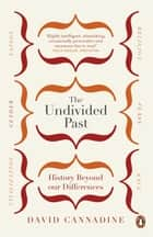 The Undivided Past - History Beyond Our Differences ebook by David Cannadine