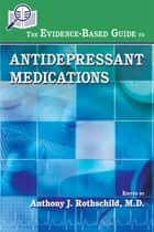The Evidence-Based Guide to Antidepressant Medications ebook by Anthony J. Rothschild