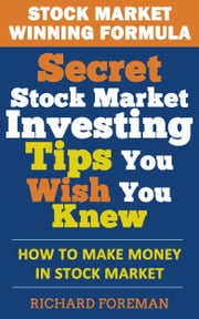Stock Market Winning Formula - Secret Stock Market Investing Tips You Wish You Knew ebook by Richard Foreman