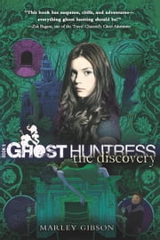 Ghost Huntress Book 5: The Discovery - The Discovery ebook by Marley Gibson