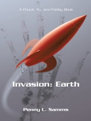 Invasion: Earth - A Chuck, Yu, and Farley Book ebook by Penny L. Samms