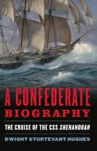 A Confederate Biography ebook by Dwight Hughes