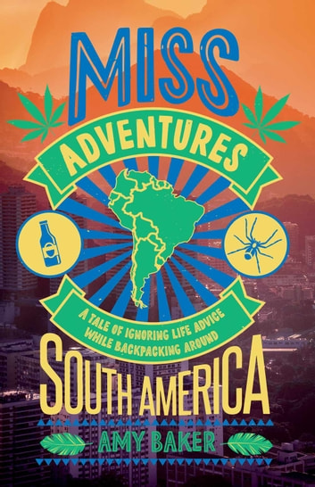 Miss-Adventures: A Tale of Ignoring Life Advice While Backpacking Around South America ebook by Amy Baker