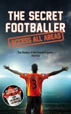 The Secret Footballer: Access All Areas ebook by Anon