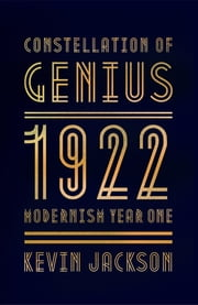 Constellation of Genius - 1922: Modernism Year One ebook by Kevin Jackson