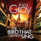 The Bird That Did Not Sing audiobook by Alex Gray