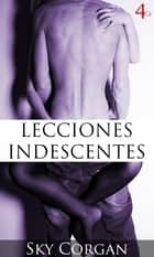 Lecciones Indescentes 4 ebook by Sky Corgan