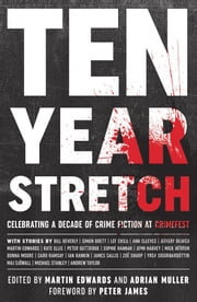 Ten Year Stretch - Celebrating a Decade of Crime Fiction at CrimeFest ebook by Martin Edwards, Adrian Muller, Martin Edwards,...
