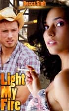 Light My Fire ebook by Becca Sinh