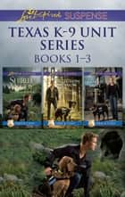 Texas K-9 Unit Volume 1 - 3 Book Box Set ebook by Shirlee McCoy, Margaret Daley, Sharon Dunn