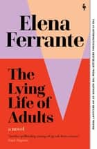 The Lying Life of Adults - A Novel ebook by Elena Ferrante, Ann Goldstein