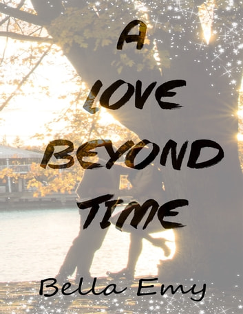 A Love Beyond Time ebook by Bella Emy