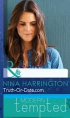 Truth-Or-Date.com (Mills & Boon Modern Tempted) ebook by Nina Harrington