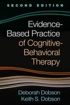 Evidence-Based Practice of Cognitive-Behavioral Therapy, Second Edition ebook by Deborah Dobson, PhD, Keith S. Dobson,...
