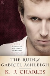 The Ruin of Gabriel Ashleigh - A Society of Gentlemen Short Story ebook by K.J. Charles