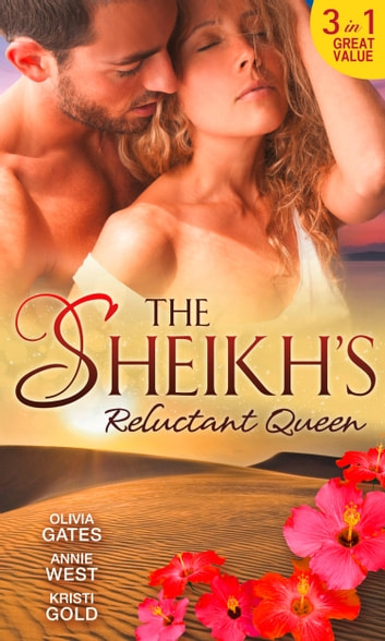 The Sheikh's Reluctant Queen: The Sheikh's Destiny (Desert Knights, Book 3) / Defying her Desert Duty / One Night with the Sheikh eBook by Olivia Gates,Annie West,Kristi Gold