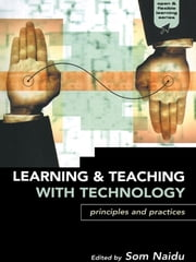 Learning and Teaching with Technology - Principles and Practices ebook by Som Naidu