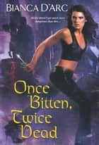 Once Bitten, Twice Dead ebook by Bianca D' Arc