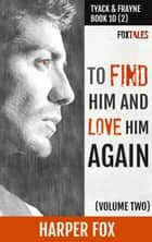 To Find Him And Love Him Again (Volume 2) ebook by Harper Fox
