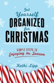 Get Yourself Organized for Christmas - Simple Steps to Enjoying the Season ebook by Kathi Lipp