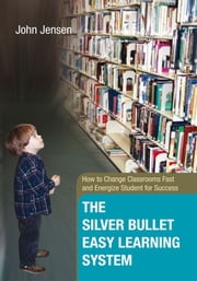 The Silver Bullet Easy Learning System ebook by John Jensen