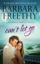 Can't Let Go - Callaway Cousins #6 ebook by Barbara Freethy