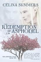 The Redemption of Asphodel - The Asphodel Cycle, #2 ebook by Celina Summers