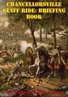 Chancellorsville Staff Ride: Briefing Book [Illustrated Edition] ebook by Ted Ballard, Billy Arthur