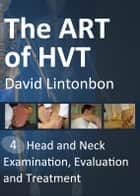 The Art of HVT - Head and Neck examination, evaluation and treatment ebook by David Lintonbon DO