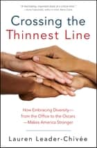 Crossing the Thinnest Line - How Embracing Diversity-from the Office to the Oscars-Makes America Stronger ebook by Lauren Leader-Chivee