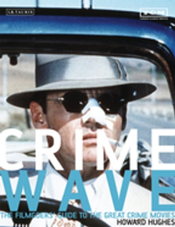 Crime Wave - The Filmgoers' Guide to Great Crime Movies ebook by Howard Hughes