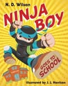Ninja Boy Goes to School ebook by N. D. Wilson