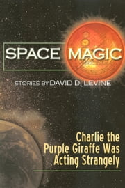 Charlie the Purple Giraffe Was Acting Strangely ebook by David D. Levine