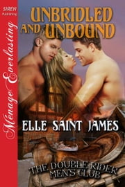 Unbridled and Unbound ebook by Elle Saint James