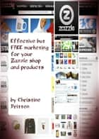 Effective but FREE marketing for your Zazzle shop and products ebook by Christine Britten