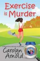 Exercise is Murder - McKinley Mysteries: Short & Sweet Cozies, #12 ebook by Carolyn Arnold